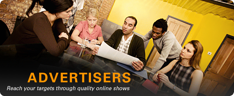 Advertisers: Reach your targets through quality online shows
