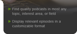 Find quality podcasts in most any topic, interest area, or field - Display relevant episodes in a customizable format