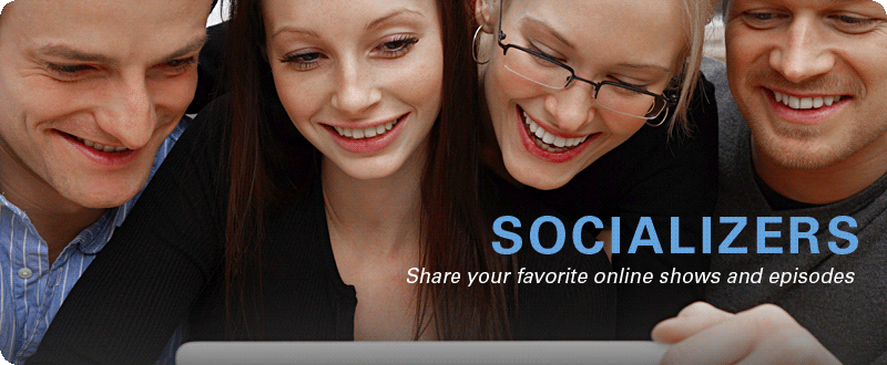 Socializers: Share your favorite online shows and episodes